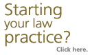 Starting Your Law Practice? Click here.